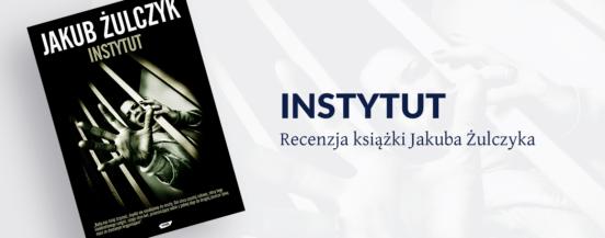 Recenzja książki Jakuba Żulczyka - Instytut